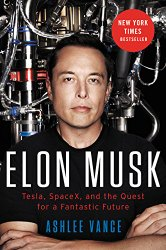 Good Read: Elon Musk (SpaceX, Tesla and the Quest for a Fantastic Future) by Ashlee Vance